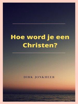 cover image of Hoe word je een Christen?