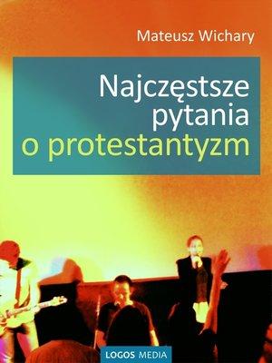 cover image of Najczęstsze pytania o protestantyzm