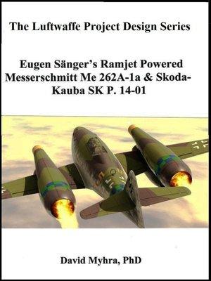 cover image of Eugen Sanger's Ramjet Powered Messerschmidt Me 262A-1a & Skoda-Kauba SK P.14-01