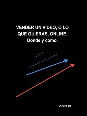 cover image of VENDER UN VÍDEO, O LO QUE QUIERAS, ONLINE. Donde y como.