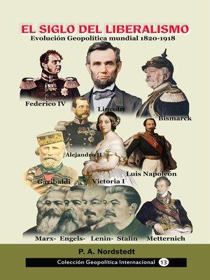 cover image of El siglo del liberalismo Evolución geopolítica mundial (1820-1918)