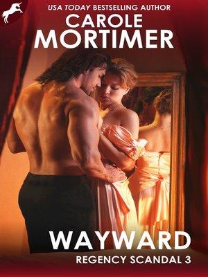 cover image of Wayward (Regency Scandal 3)