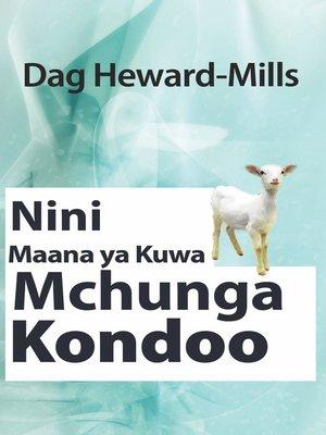 cover image of Nini Maana ya Kuwa Mchunga Kondoo