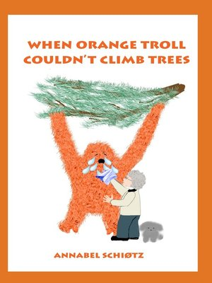 cover image of When Orange Troll Couldn't Climb Trees