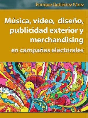 cover image of Música, vídeo, diseño, publicidad exterior y merchandising en campañas electorales