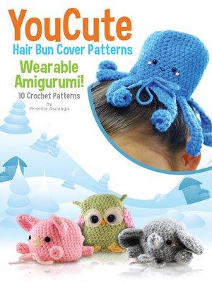 You Cute Hair Bun Cover Crochet Patterns By Priscilla Ascuaga