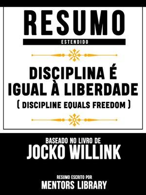 cover image of Disciplina É Igual À Liberdade (Discipline Equals Freedom)--Resumo Estendido Baseado No Livro De Jocko Willink