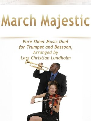 cover image of March Majestic Pure Sheet Music Duet for Trumpet and Bassoon, Arranged by Lars Christian Lundholm