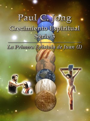 cover image of La Primera Epístola de Juan (I)--Paul C. Jong Crecimiento Espiritual Serie 3
