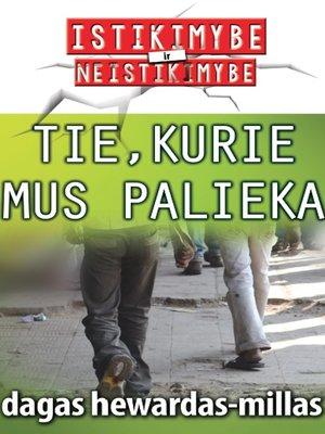 cover image of Tie, kurie Mus Palieka
