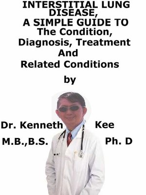 cover image of Interstitial Lung Disease, a Simple Guide to the Condition, Diagnosis, Treatment and Related Conditions