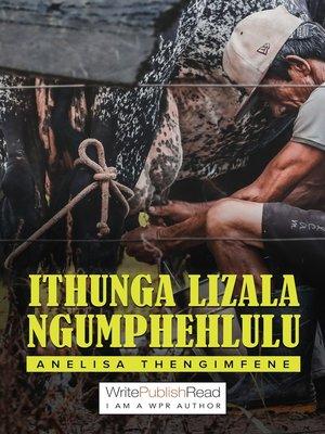 cover image of Ithunga lizala ngumphehlulu