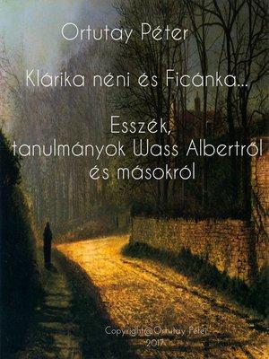 cover image of Klárika néni és Ficánka bácsi Esszék és tanulmányok Wass Albertról és másokról
