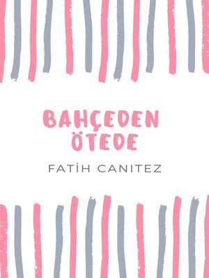 cover image of Bahçeden Ötede
