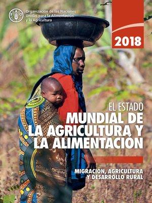 cover image of El estado mundial de la agricultura y la alimentación 2018