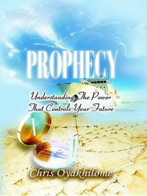 Prophecy Understanding The Power That Controls Your Future By Pastor Chris Oyakhilome Phd Overdrive Ebooks Audiobooks And Videos For Libraries And Schools