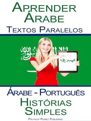 cover image of Aprender Árabe--Textos Paralelos--Histórias Simples (Árabe--Português)