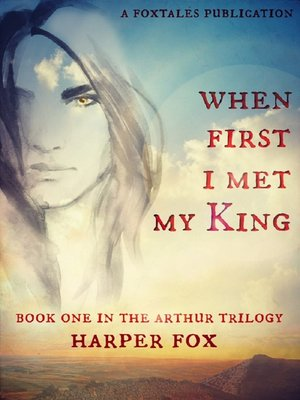cover image of When First I Met My King (Book One in the Arthur Trilogy)