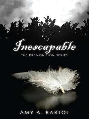 Inescapable The Premonition Series Volume 1 By Amy A Bartol