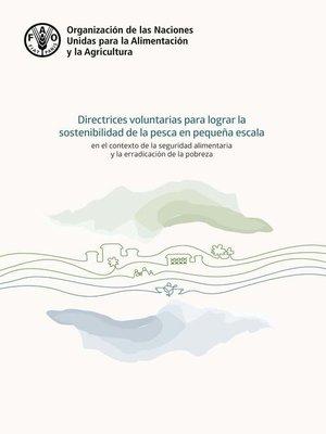 cover image of Las Directrices voluntarias para lograr la sostenibilidad de la pesca en pequeña escala en el contexto de la seguridad alimentaria y la erradicación de la pobreza