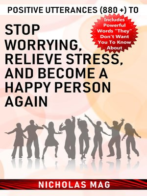 cover image of Positive Utterances (880 +) to Stop Worrying, Relieve Stress, and Become a Happy Person Again