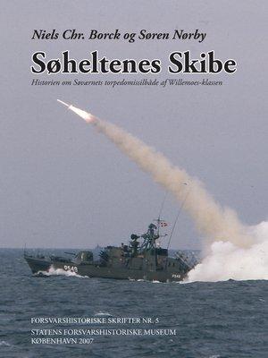 cover image of Søheltenes Skibe. Historien Om Søværnets Torpedomissilbåde Af Willemoes-Klassen
