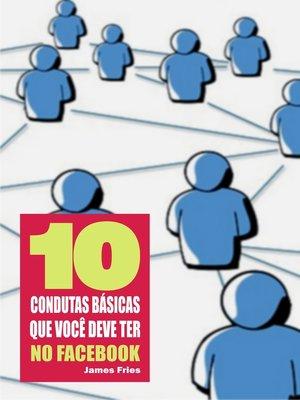 cover image of 10 Condutas básicas que você deve ter no Facebook