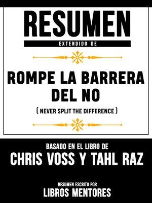 cover image of Rompe La Barrera Del No (Never Split the Difference)--Resumen Del Libro De Chris Voss Y Tahl Raz