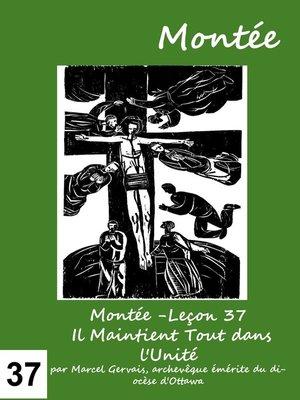 cover image of Montée -Leçon 37 Il Maintient Tout dans l'Unité