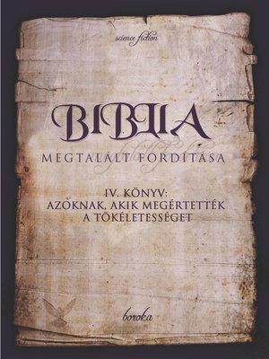 cover image of A Biblia Megtalált Fordítása. IV. Könyv