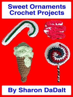 cover image of Sweet Ornaments Crochet Projects