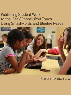 cover image of Publishing Student Writing to the iPad/iPhone/iPod Touch Using Smashwords and Bluefire Reader
