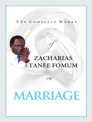 cover image of The Complete Works of Zacharias Tanee Fomum on Marriage