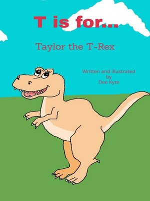cover image of T is for... Taylor the T-Rex
