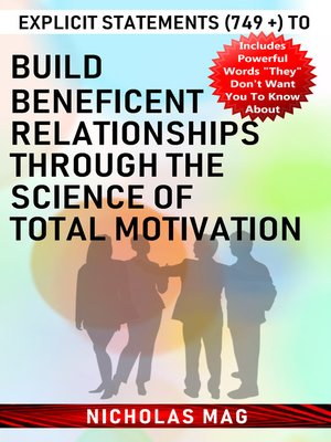 cover image of Explicit Statements (749 +) to Build Beneficent Relationships Through the Science of Total Motivation