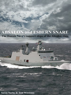 cover image of Absalon and Esbern Snare. the Danish Navy's Support Ships of the Absalon Class