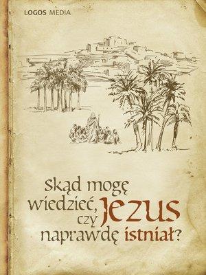 cover image of Skąd mogę wiedzieć, czy Jezus naprawdę istniał?