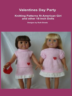 cover image of Valentines Day Party, Knitting Patterns fit American Girl and other 18-Inch Dolls