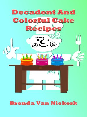 cover image of Decadent and Colorful Cake Recipes