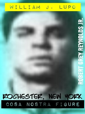 cover image of William J. Lupo Rochester, New York Cosa Nostra Figure