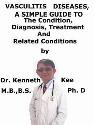 cover image of Vasculitis Diseases, a Simple Guide to the Condition, Diagnosis, Treatment and Related Conditions