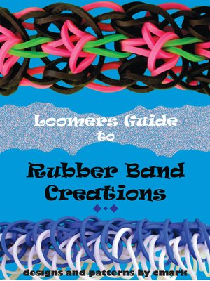 cover image of Loomers Guide to Rubber Band Creations