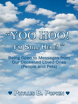"cover image of ""Yoo Hoo! I'm Still Here!""--Being Open to Messages from Our Deceased Loved Ones (People and Pets)"
