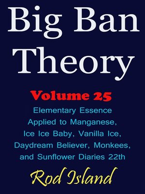 cover image of Elementary Essence Applied to Manganese, Ice Ice Baby, Vanilla Ice, Daydream Believer, Monkees, and Sunflower Diaries 22th, Volume 25