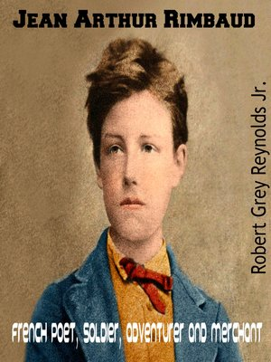 cover image of Jean Arthur Rimbaud French Poet, Soldier, Adventurer and Merchant