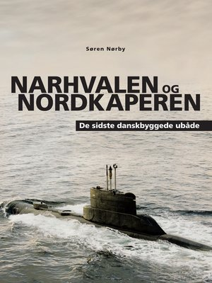 cover image of Narhvalen og Nordkaperen. De sidste danskbyggede ubåde