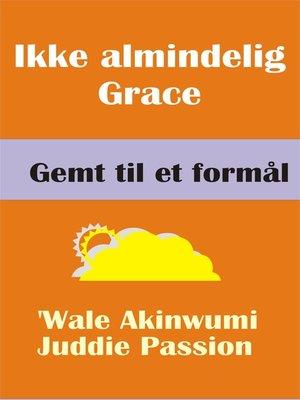 cover image of Ikke almindelig Grace Gemt til et formål
