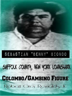"cover image of Sebastian ""Benny"" Biondo Suffolk County, New York Loanshark Colombo/Gambino Figure"