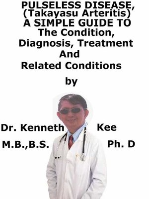 cover image of Pulseless Disease (Takayasu arteritis), a Simple Guide to the Condition, Diagnosis, Treatment and Related Conditions