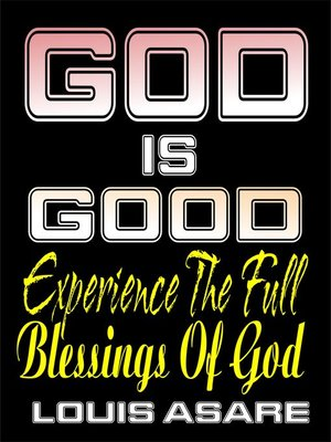 cover image of God Is Good (Experience the Full Blessings of God)